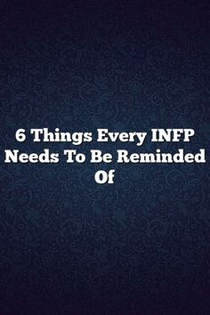 6 Things Every INFP Needs To Be Reminded Of – Fine Reads #istj #istp #isfj #isfp #infj #infp #intj #intp #entp #enfp #estp #estj #esfp # #entj #mbti #personality #facts #life #lifequotes