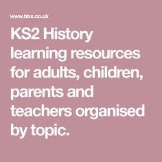 KS2 History learning resources for adults, children, parents and teachers organised by topic.