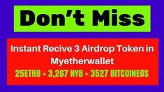 Instant Recive 3 Airdrop Token in Myetherwallet 25ETHB + 3,267 NYB + 352...