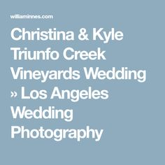 Christina & Kyle  Triunfo Creek Vineyards Wedding » Los Angeles Wedding Photography