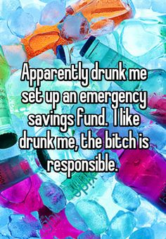 Apparently drunk me set up an emergency savings fund.  I like drunk me, the bitch is responsible.