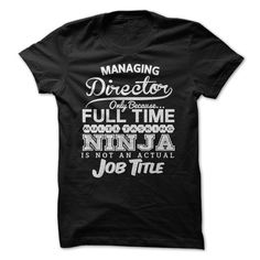 #lifestyle... Awesome T-shirts  Managing Director - (Cua-Tshirts)  Design Description: Managing Director only because... full time multi tasking ninja is not an actual job title.  If you do not completely love this design, you'll SEARCH your favourite one by way of usi....