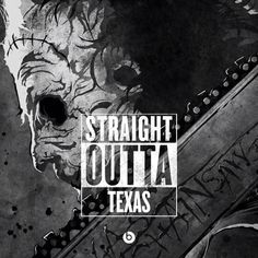 Straight Outta Texas -- #Leatherface