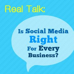 Real Talk: Is Social Media Meant For Every Business?