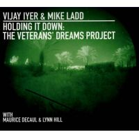 Vijay Iyer / Mike ladd: Holding It Down: The Veterans� Dreams Project