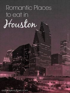 Perfect for Valentine's Day ---> Romantic places to eat in Houston- which restaurants would you add?