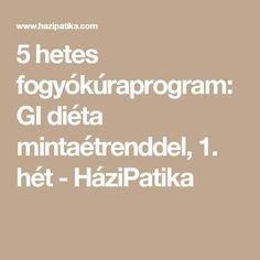 5 hetes fogyókúraprogram: GI diéta mintaétrenddel, 1. hét - HáziPatika Diabetic Recipes, Diet Recipes, Gin, Diabetes, Food And Drink, Health Fitness, Math Equations, Style, Per Diem