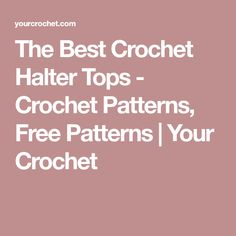 914c72fdaa98 The Best Crochet Halter Tops - Crochet Patterns
