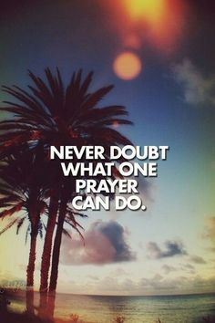 I have witnessed a miracle by obeying the LORD and praying specifically. It changed my life. Don't ever doubt the power of the MOST HIGH GOD. Faith like Abraham's, He asked it of me. And I gave it. I have never been the same.