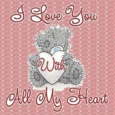 I love you with all my heart - Me to you bear. Love Hug, Love Bear, Cute Love, Tatty Teddy, Teddy Bear Quotes, Hug Quotes, Teddy Bear Pictures, Blue Nose Friends, Love You Images