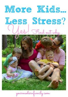 Why having more kids is less stressful!  How to de-stress and be an (ALMOST) stress-free parent!