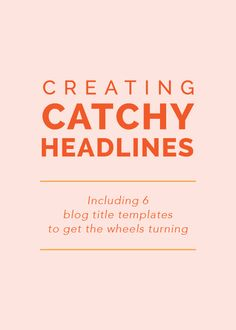 Creating Catchy Headlines (including 6 blog title templates to get the wheels turning) - Elle & Company