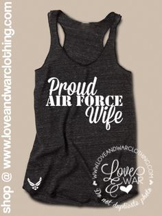 LOVEANDWARCLOTHING - Proud Air Force wife tank top, $24.95 (http://www.loveandwarclothing.com/proud-air-force-wife-tank-top/)
