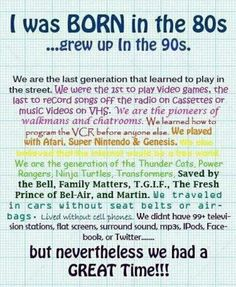 This is so True! I love the generation I grew up in!!!!