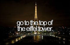 bucket list: go to the top of the Eiffel tower
