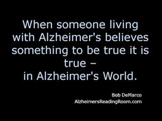 Alzheimer's World Bang Your Head Against the Wall        When someone suffering from Alzheimer's believes something to be true it is true -- in Alzheimer's World.  By +Bob DeMarco +Alzheimer's Reading Room