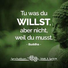 Tu was du willst, aber nicht, weil du musst. - Buddha Zitat & Buddhistische Weisheiten #zitate #sprüche #spruchbilder #deutsch
