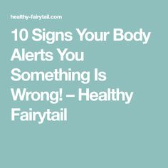 10 Signs Your Body Alerts You Something Is Wrong! – Healthy Fairytail