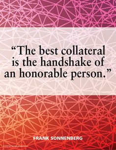 """The best collateral is the handshake of an honorable person. Personal Growth Quotes, Leadership Quotes, Big Picture, Keep It Cleaner, Integrity, Positive Quotes, Best Quotes, Give It To Me, How To Remove"