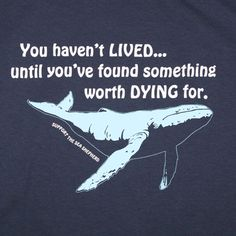 You haven't lived...until you've found something worth dying for.