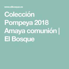 Colección Pompeya 2018 Amaya comunión | El Bosque