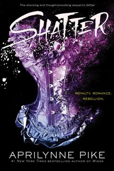 Shatter (Glitter, #2) by Aprilynne Pike • February 13th, 2018 • Click on Image for Summary!
