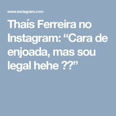 """Thaís Ferreira no Instagram: """"Cara de enjoada, mas sou legal hehe 🙈😝"""""""