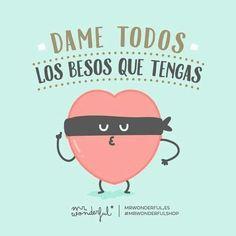 Dame todos los besos que tengas Mr. Wonderful #frases #amor #besos