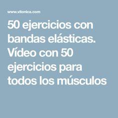 50 ejercicios con bandas elásticas. Vídeo con 50 ejercicios para todos los músculos
