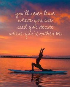 You'll never leave where you are until you decide where you'd rather be. #IdRatherBeSurfing