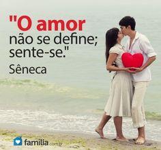 """""""O amor não se define;sente-se."""" #Seneca #DigaEuTeAmo #Amor"""