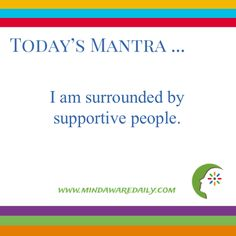 Today's #Mantra. . . I am surrounded by supportive people.  #affirmation #trainyourbrain #ltg  Would you like these mantras in your email inbox?  Click here: