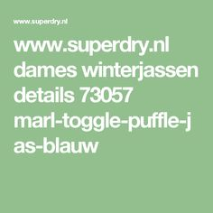 www.superdry.nl dames winterjassen details 73057 marl-toggle-puffle-jas-blauw