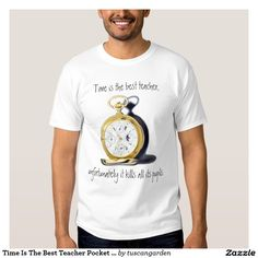 Time Is The Best Teacher Pocket Watch Funny Tee Shirt with a template area on the back to personalize with your name, or delete if you prefer. #funny #tshirt Click here to purchase http://www.zazzle.com/time_is_the_best_teacher_pocket_watch_funny_tee_shirt-235444018907198658?rf=238997831996095534