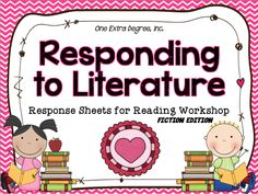 Responding to Literature: Response Sheets for Reading Workshop!One Extra Degree