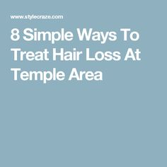 8 Simple Ways To Treat Hair Loss At Temple Area