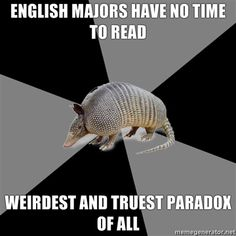 too busy reading to read...only worse with the double major in history