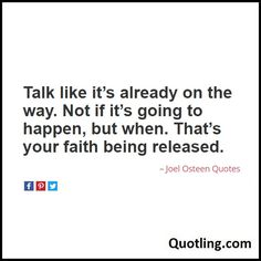 Talk like it's already on the way. Not if it's going to happen, but when. That's your faith being released - Joel Osteen Quote
