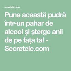 Pune această pudră într-un pahar de alcool și șterge anii de pe fața ta! - Secretele.com Pune, Beauty Hacks, Beauty Tips, Math Equations, Fit, The Body, Alcohol, Beauty Tricks, Shape
