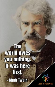 """""""The world owes you nothing."""" - Mark Twain """"The world owes you nothing. Quotable Quotes, Bible Quotes, Funny Quotes, Quotes By Famous People, People Quotes, Meaningful Quotes, Inspirational Quotes, Churchill Quotes, Mark Twain Quotes"""
