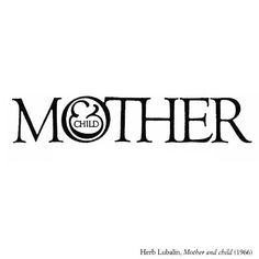 visual-poetry: mother & child by herb lubalin (1966) Tagged: herb lubalin art typography lit bw