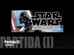 Star Wars: Imperio vs. Rebelión E03 - Partida (I) - YouTube