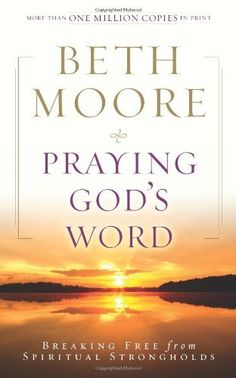 Praying God's Word: Breaking Free from Spiritual Strongholds by Beth Moore, http://www.amazon.com/dp/0805464336/ref=cm_sw_r_pi_dp_nWZKpb0XDMKWF