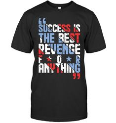 Success Is The Best Revenge Or Anything T Shirts Funny Shirt Sayings, T Shirts With Sayings, Funny Quotes, Create T Shirt Design, Cool T Shirts, Tee Shirts, Message T Shirts, Motivational Quotes, Inspirational Quotes
