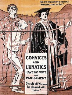 "British pro-women's suffrage poster, ""Convicts and Lunatics have no vote for Parliament. Should all Women be classed with these?"""