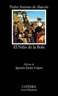 El niño de la bola / Pedro Antonio de Alarcón ; edición de Ignacio Javier López 1ª ed. - Madrid : Cátedra, 2014