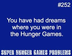 If you don't have these nightmares, you aren't a fan! I had a dream where i was allies with Katniss, and i killed Cato!