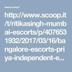 http://www.scoop.it/t/ritikasingh-mumbai-escorts/p/4076531932/2017/03/16/bangalore-escorts-priya-independent-escort-safety-guaranteed