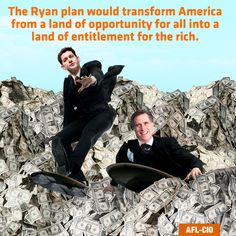 The Romney-Ryan ticket would transform America from the land of opportunity for all to a land of opportunity for the rich