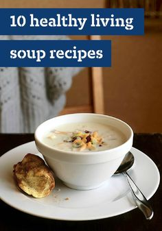 10 Healthy Living Soup Recipes – There's nothing more delicious than a bowl of soup—and when you make a Healthy Living soup recipe, you can also take comfort in the fact that it can fit into your Healthy Living plan!